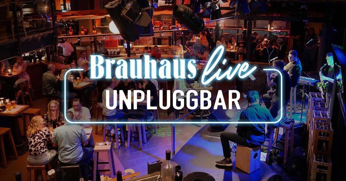 Brauhaus live Unpluggbar
